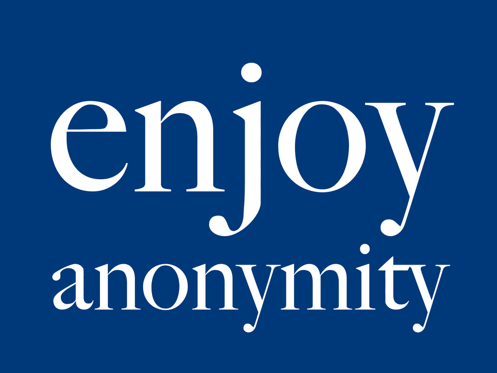 enjoy anonymity