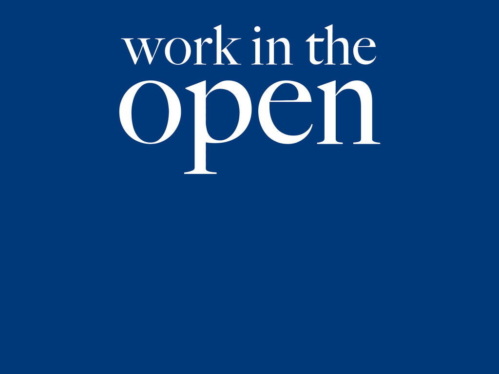 work in the open