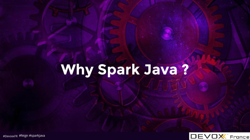 #DevoxxFR Why Spark Java ? #feign #sparkjava
