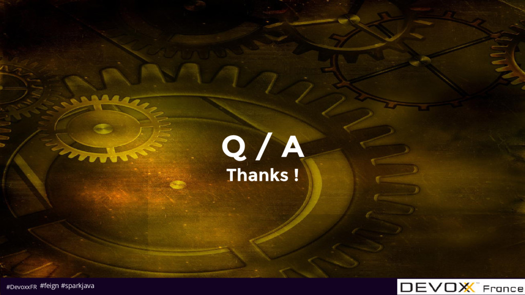 #DevoxxFR Q / A Thanks ! #feign #sparkjava