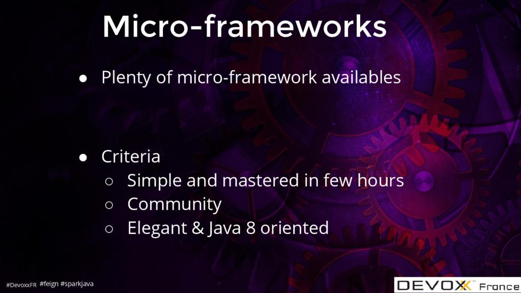 #DevoxxFR Micro-frameworks #feign #sparkjava ● ...