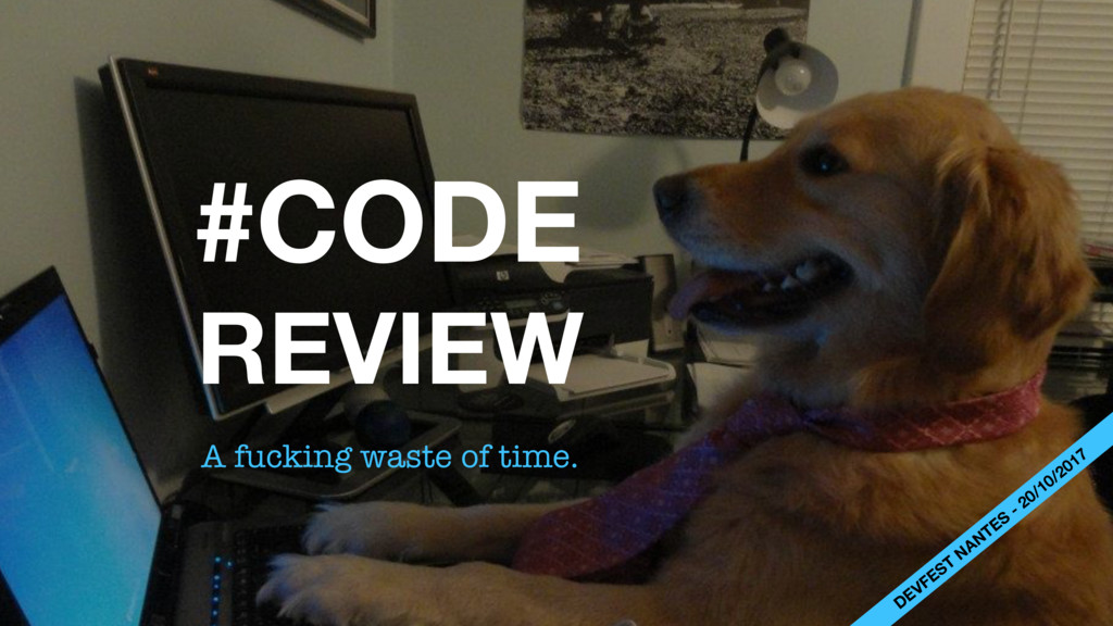 #CODE A fucking waste of time. DEVFEST NANTES -...
