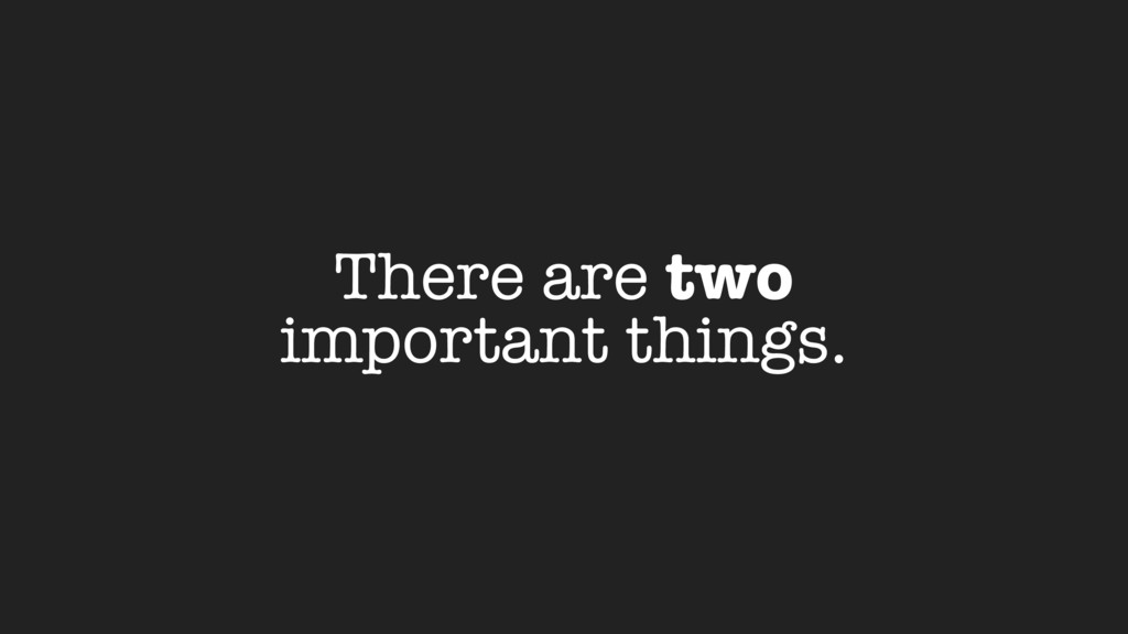 There are two important things.