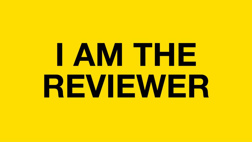 I AM THE REVIEWER