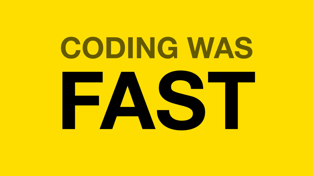 CODING WAS FAST