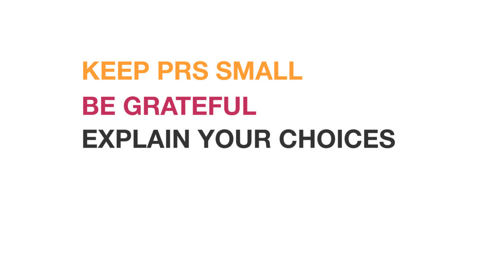 BE GRATEFUL EXPLAIN YOUR CHOICES KEEP PRS SMALL