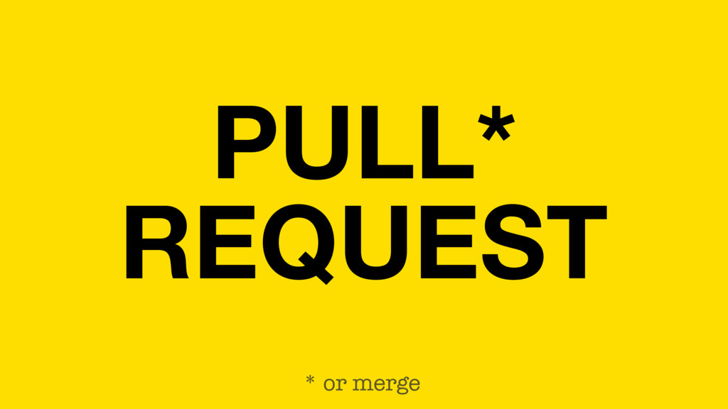 PULL* REQUEST * or merge