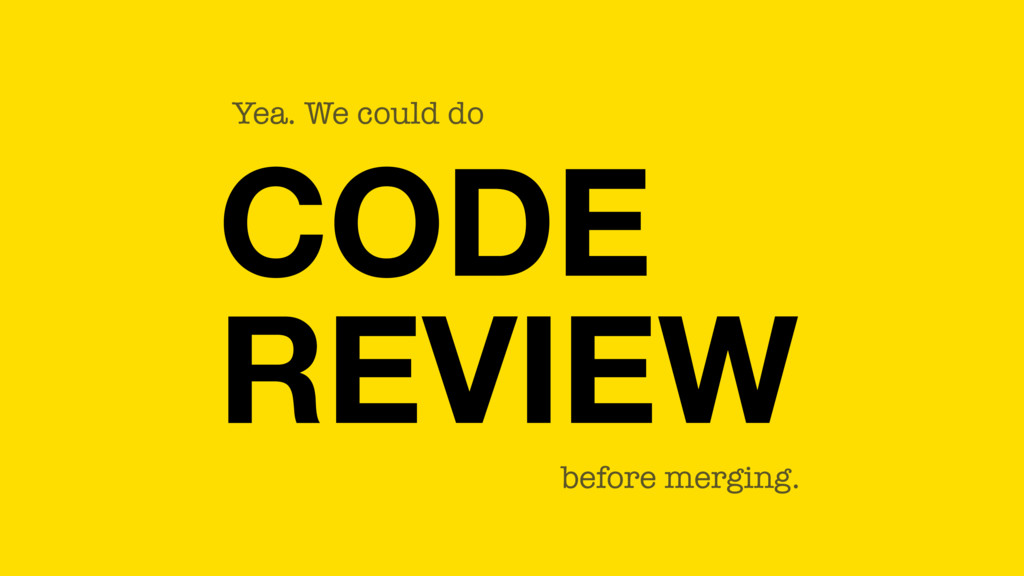CODE REVIEW Yea. We could do before merging.