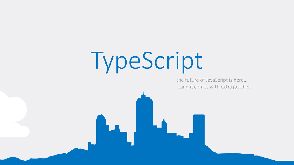 TypeScript the future of JavaScript is here… …a...