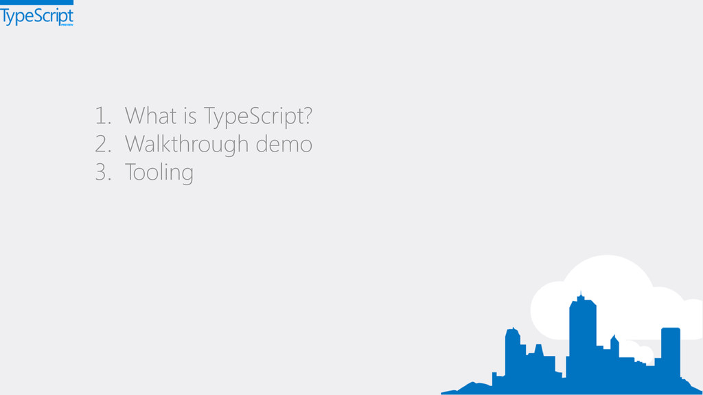 1. What is TypeScript? 2. Walkthrough demo 3. T...