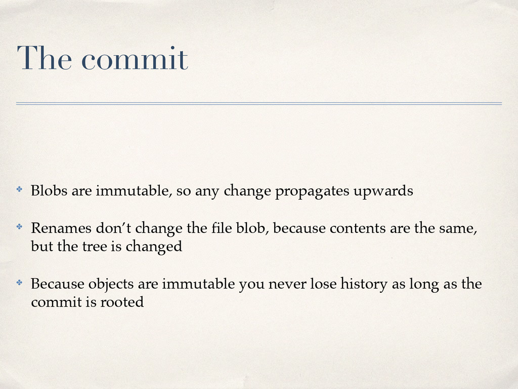 The commit ✤ Blobs are immutable, so any change...
