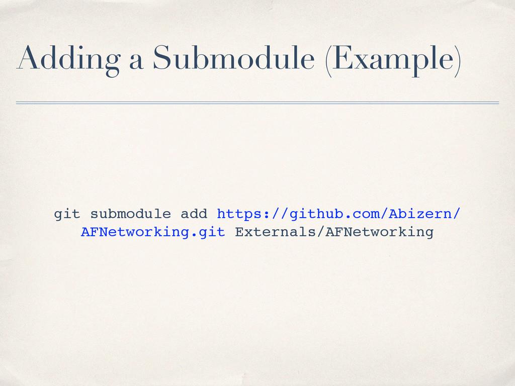 Adding a Submodule (Example) git submodule add ...