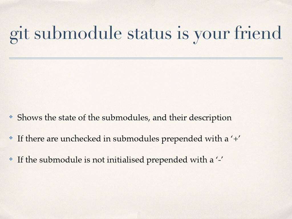 git submodule status is your friend ✤ Shows the...
