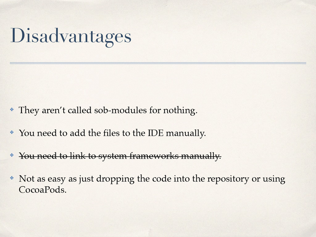 Disadvantages ✤ They aren't called sob-modules ...