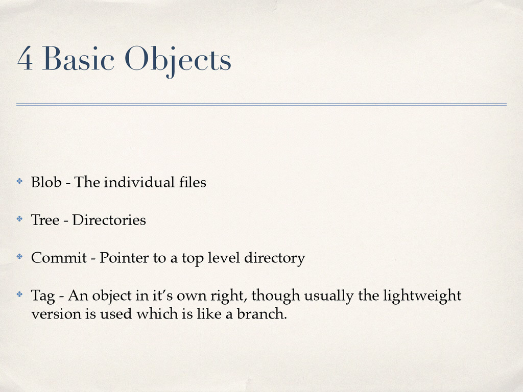 4 Basic Objects ✤ Blob - The individual files! ✤...