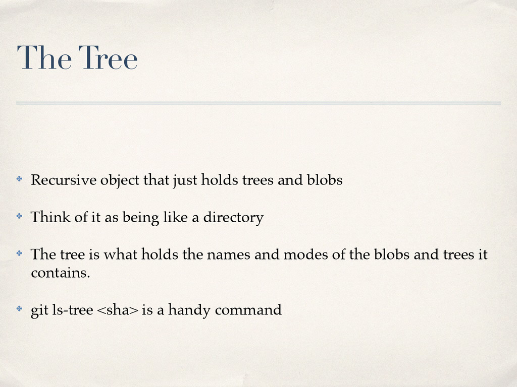 The Tree ✤ Recursive object that just holds tre...