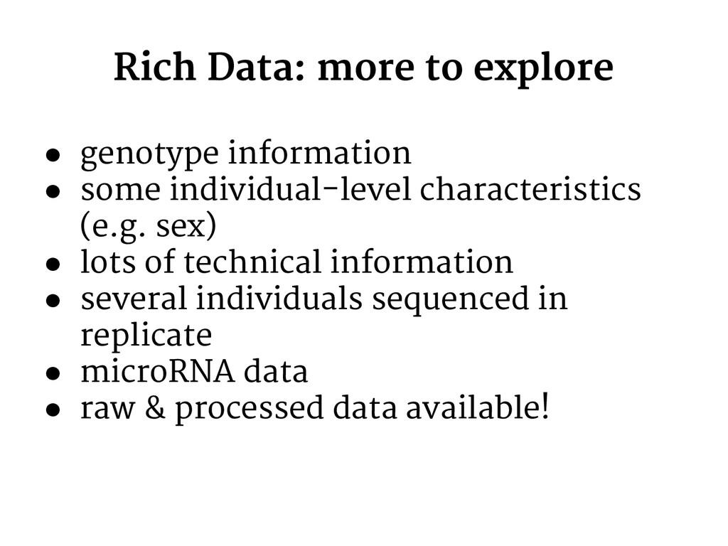 Rich Data: more to explore ● genotype informati...