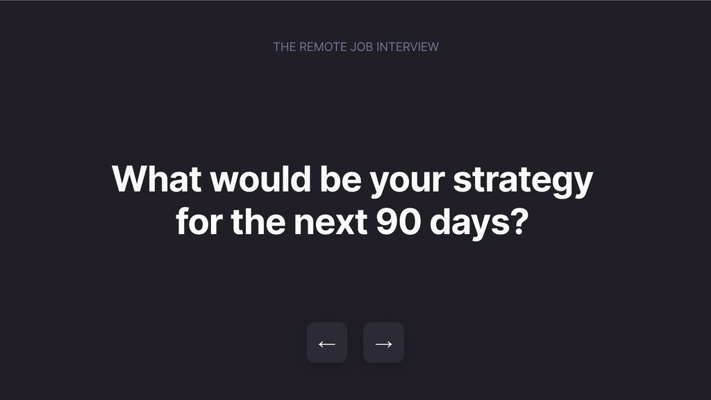 What would be your strategy for the next 90 day...