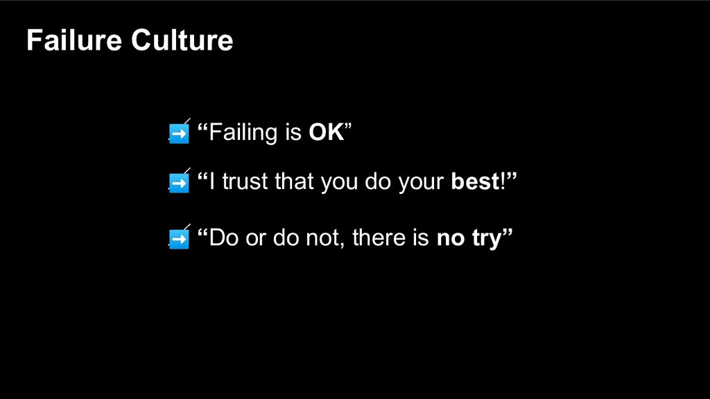 "Failure Culture ➡ ""Failing is OK"" ➡ ""I trust th..."