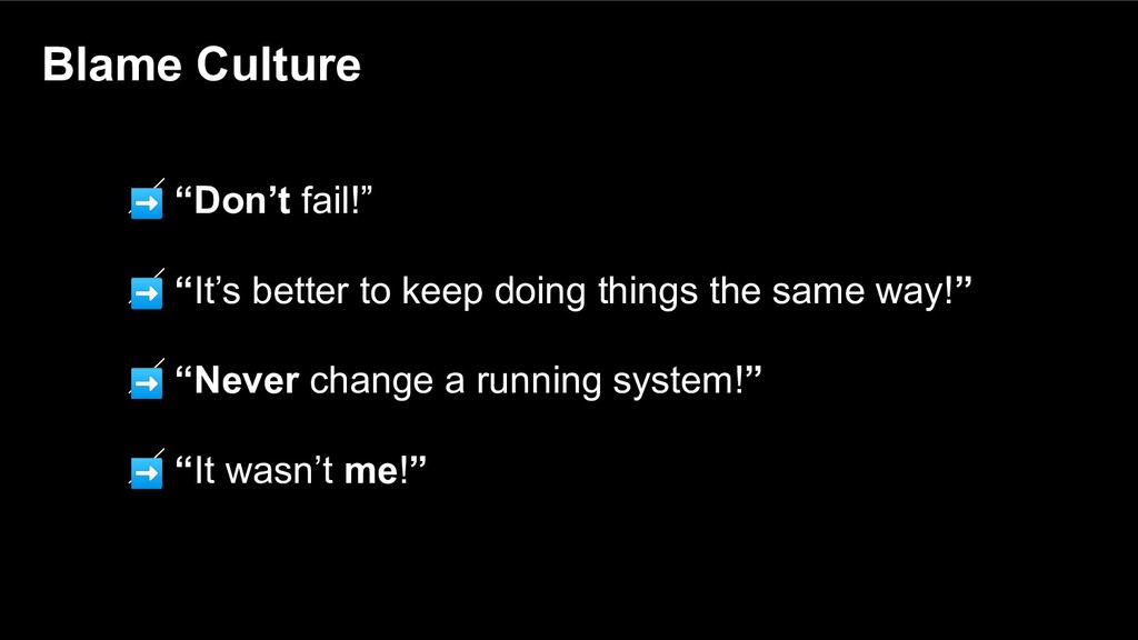 "Blame Culture ➡ ""Don't fail!"" ➡ ""It's better to..."