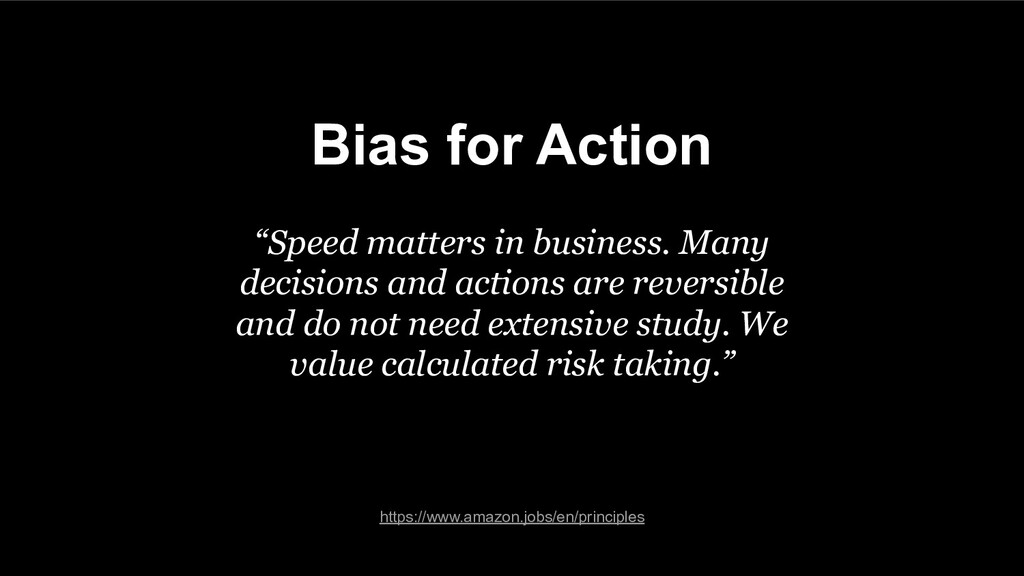 "Bias for Action ""Speed matters in business. Man..."