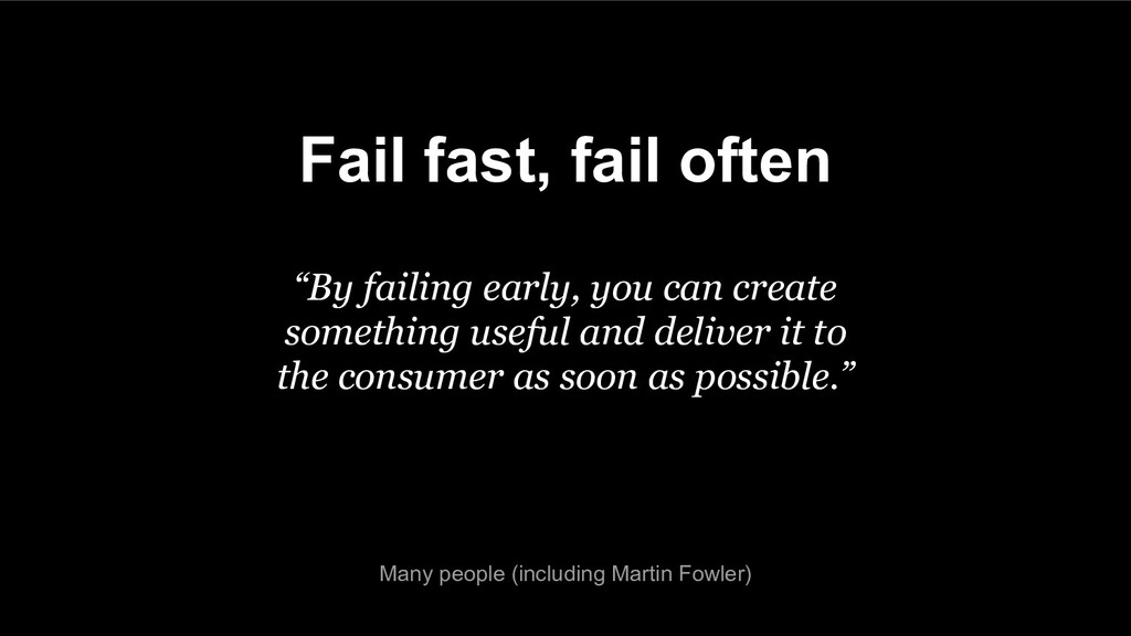 "Fail fast, fail often ""By failing early, you ca..."