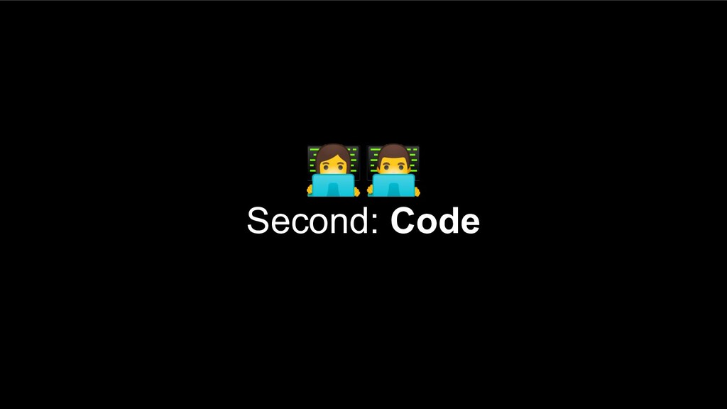 ‍‍ Second: Code