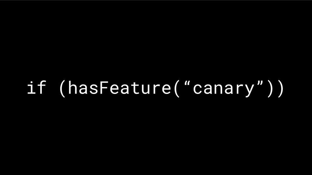 "if (hasFeature(""canary""))"
