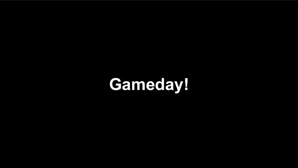 Gameday!