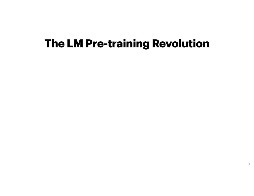 The LM Pre-training Revolution 2