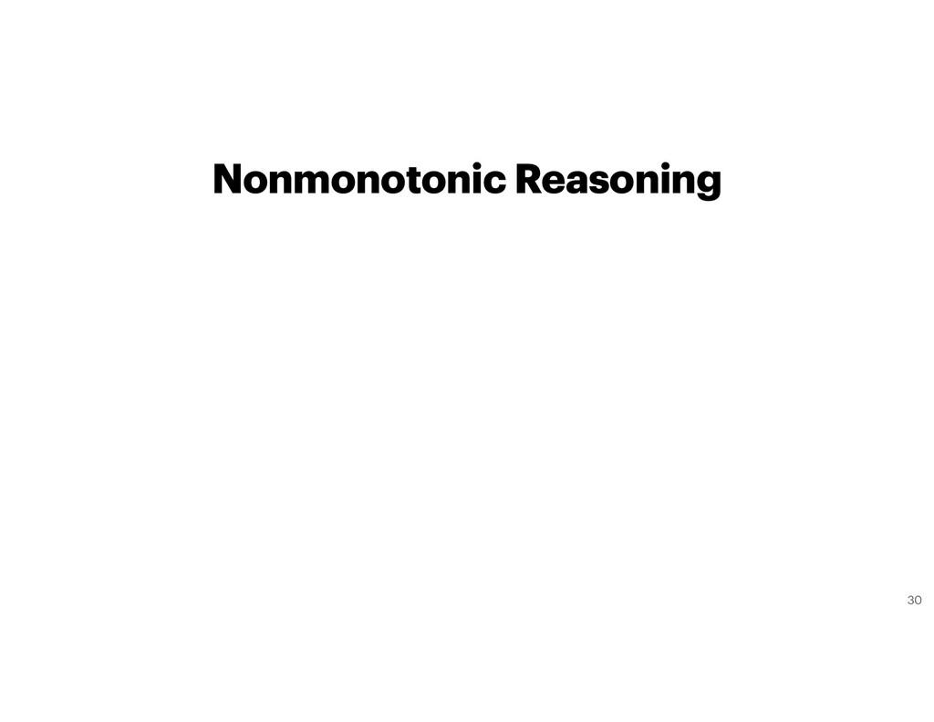 Nonmonotonic Reasoning 30