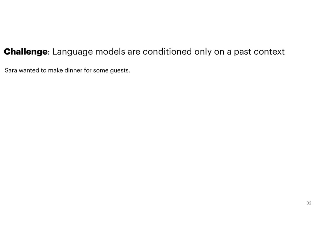 Challenge: Language models are conditioned only...