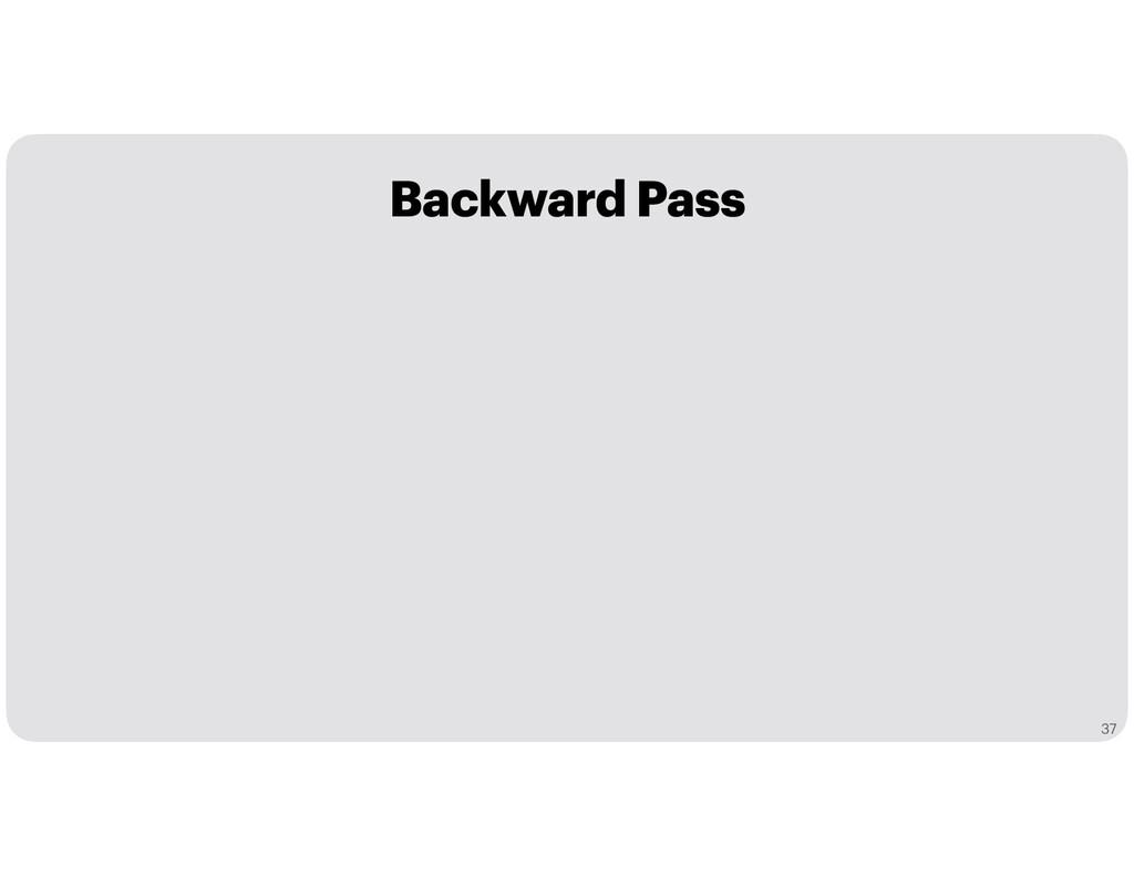 Backward Pass 37