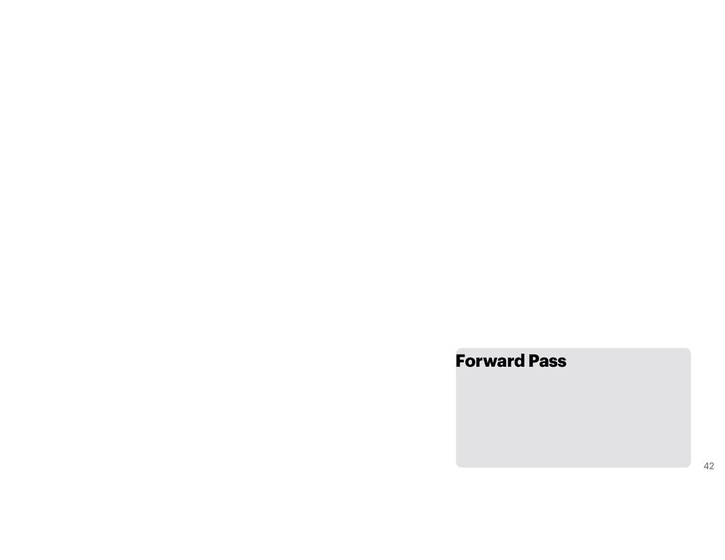 Forward Pass 42