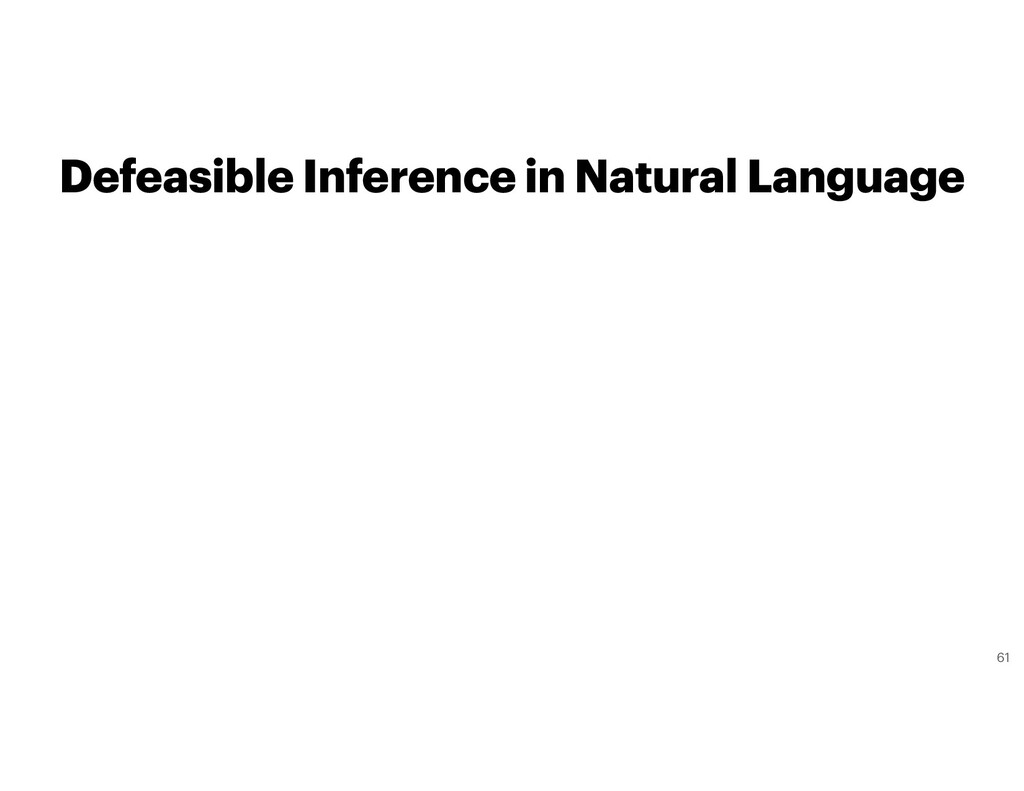 Defeasible Inference in Natural Language 61
