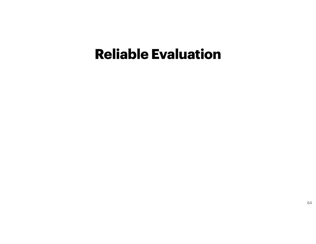 Reliable Evaluation 64