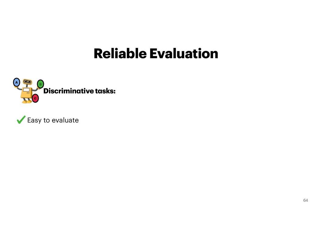 Reliable Evaluation Discriminative tasks: A B C...