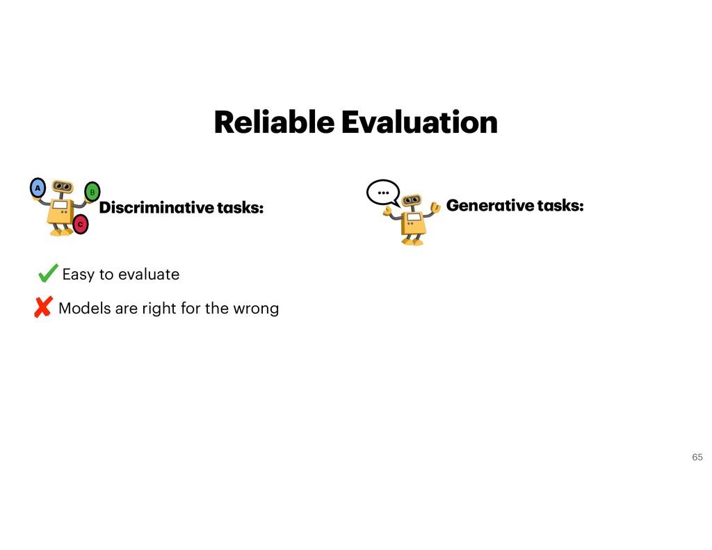 Reliable Evaluation … Generative tasks:  Discr...