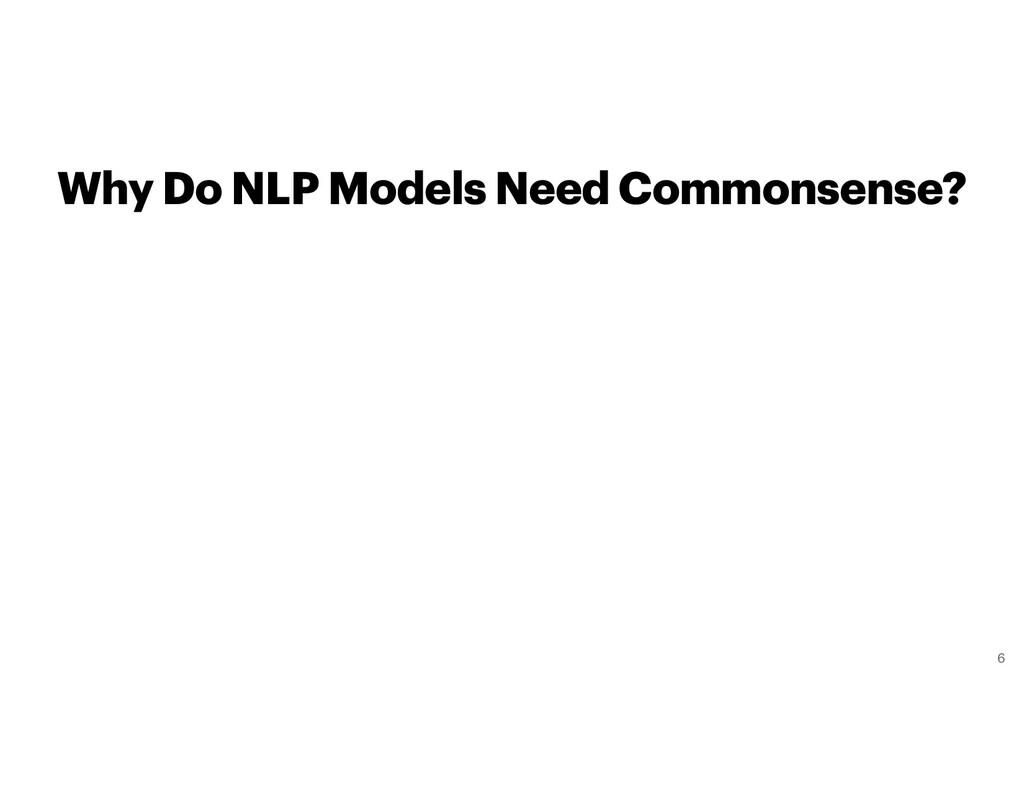 Why Do NLP Models Need Commonsense? 6
