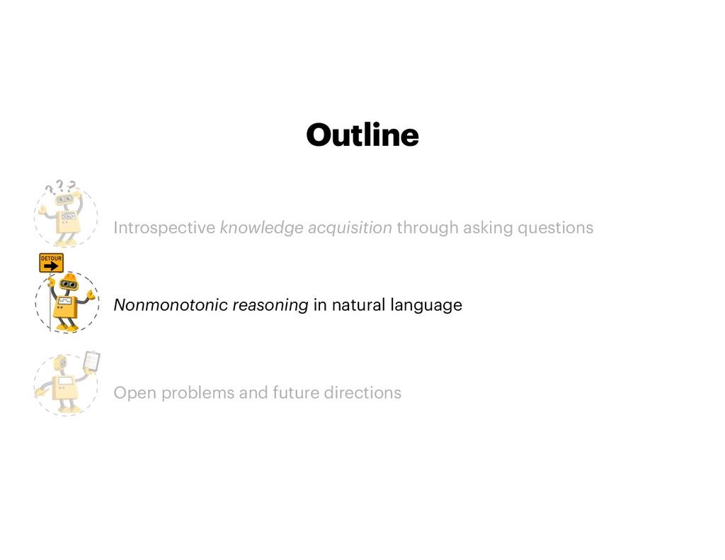 Outline • Introspective knowledge acquisition t...