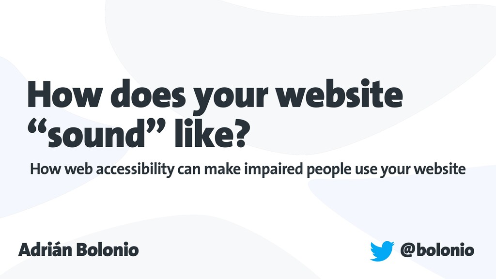 "How does your website ""sound"" like? How web acc..."