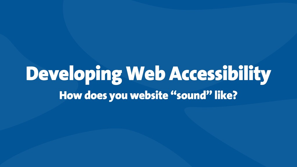 Developing Web Accessibility How does you websi...