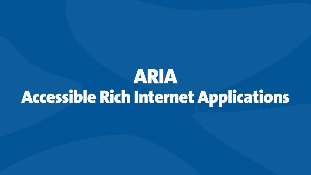 ARIA Accessible Rich Internet Applications