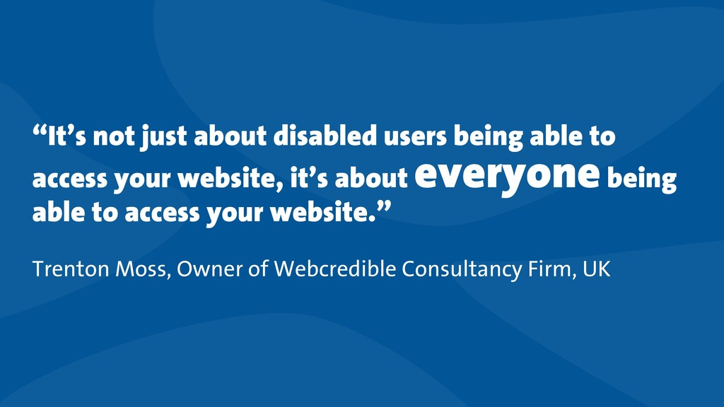 """It's not just about disabled users being able ..."