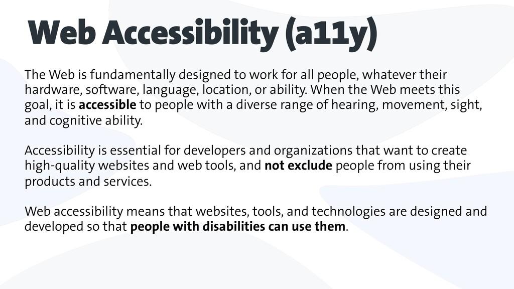 Web Accessibility (a11y) The Web is fundamental...