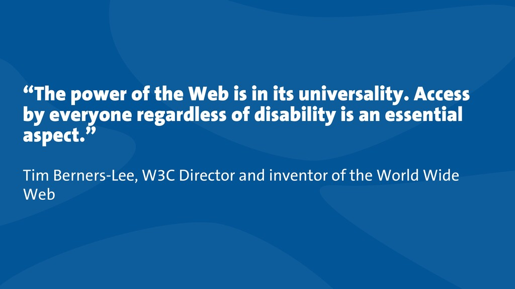 """The power of the Web is in its universality. A..."