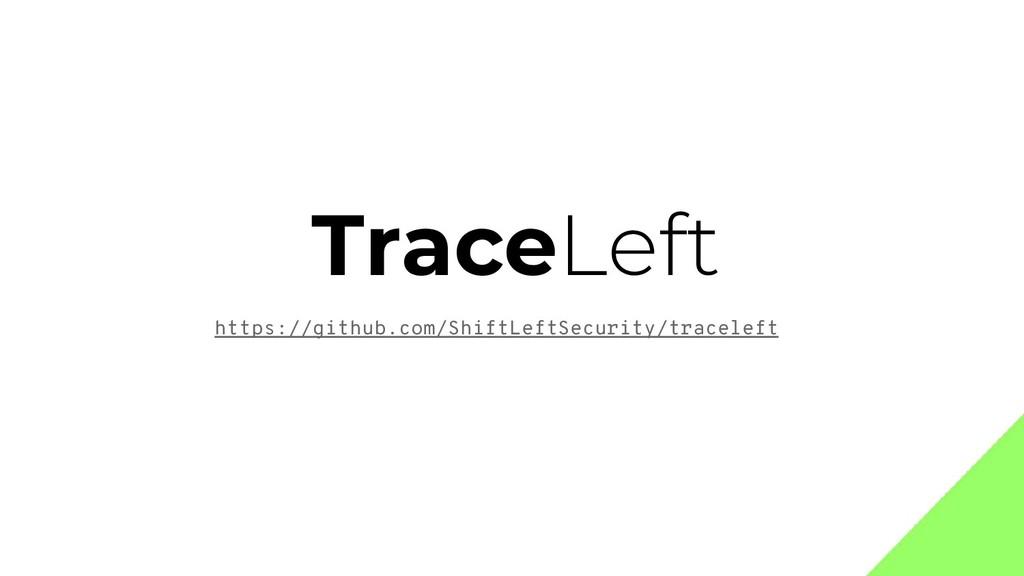 TraceLeft https://github.com/ShiftLeftSecurity/...