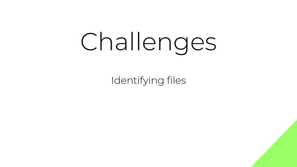 Challenges Identifying files