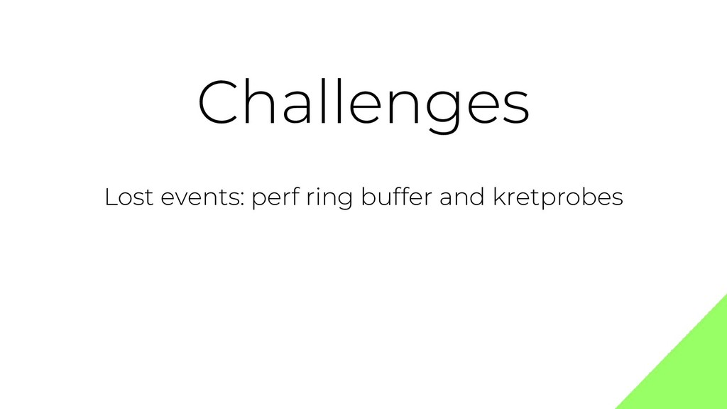 Challenges Lost events: perf ring buffer and kr...