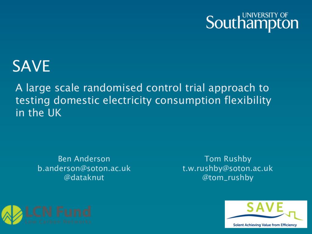 SAVE Ben Anderson b.anderson@soton.ac.uk @datak...